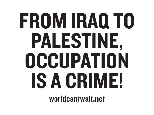 Occupation is a crime from Iraq to Palestine